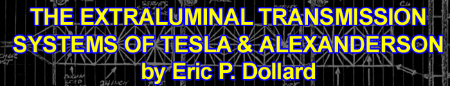 The Extraluminal Transmission Systems of Tesla and Alexanderson by Eric Dollard